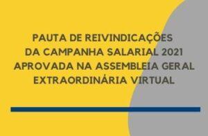 PAUTA DE REIVINDICAÇÕES DA CAMPANHA SALARIAL 2021 APROVADA NA ASSEMBLEIA GERAL EXTRAORDINÁRIA VIRTUAL