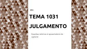 Julgamento do TEMA 1031 - Aposentadoria do Vigilante