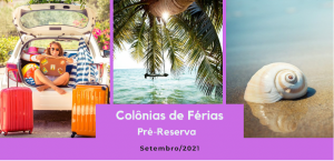 Colônias de Férias: Pré-reserva para setembro/2021